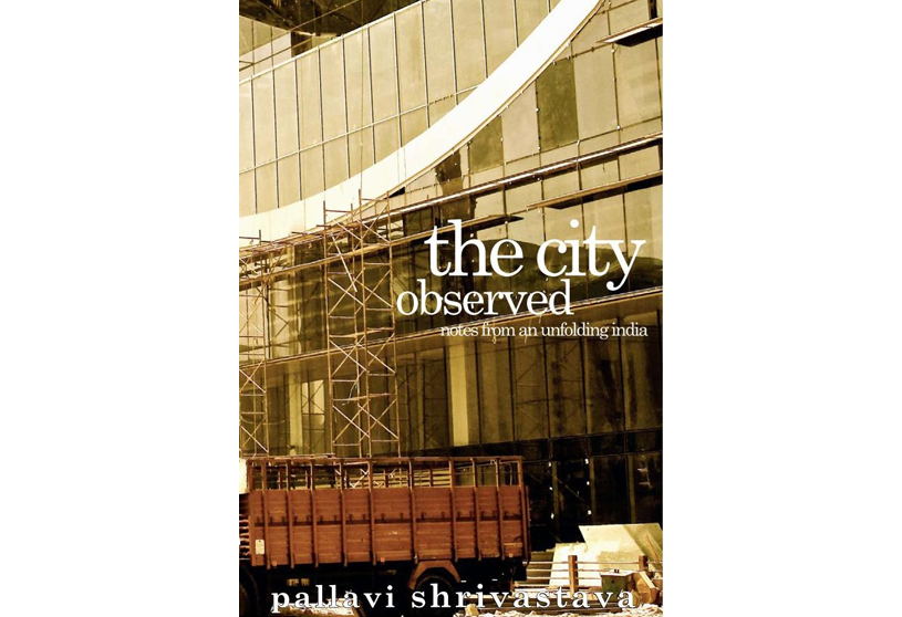 The City Observed: Notes from an unfolding India